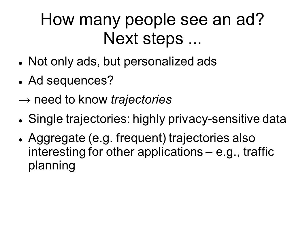 How many people see an ad. Next steps... Not only ads, but personalized ads Ad sequences.