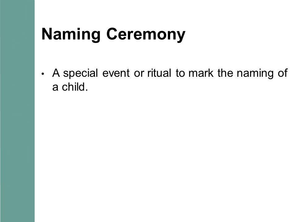Naming Ceremony A special event or ritual to mark the naming of a child.