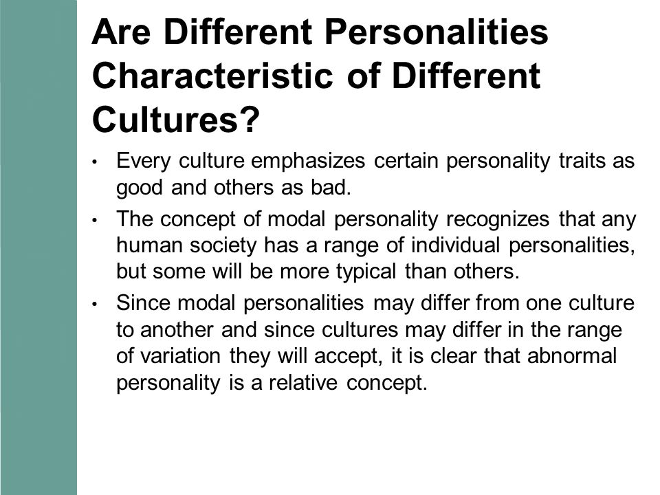 Are Different Personalities Characteristic of Different Cultures? Every culture emphasizes certain personality traits as good and others as bad. The c
