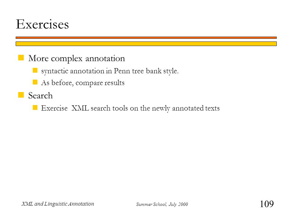 109 Summer School, July 2000 XML and Linguistic Annotation Exercises nMore complex annotation nsyntactic annotation in Penn tree bank style.