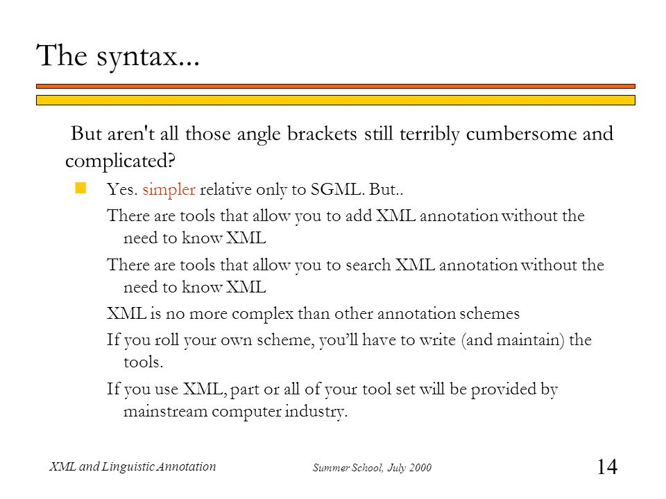 14 Summer School, July 2000 XML and Linguistic Annotation The syntax...