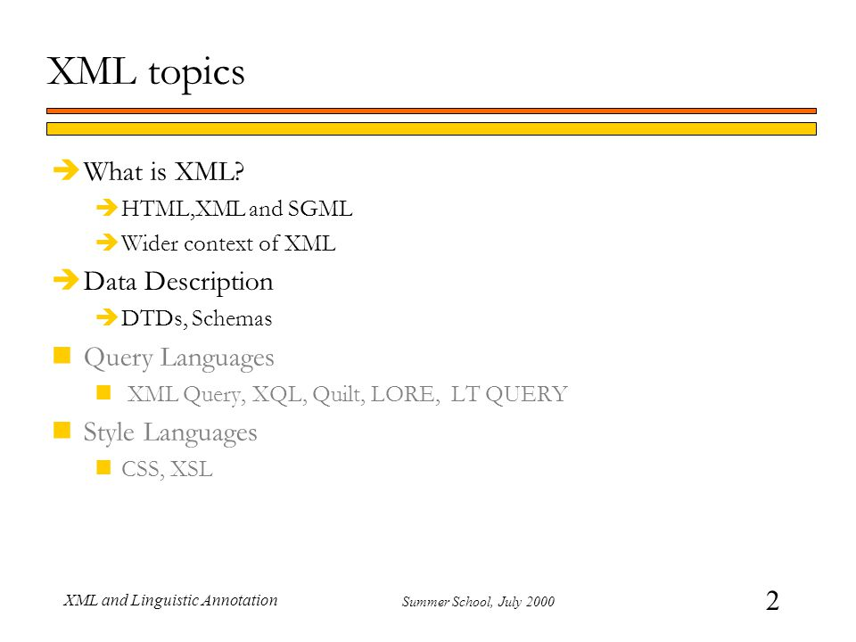 2 Summer School, July 2000 XML and Linguistic Annotation XML topics èWhat is XML.