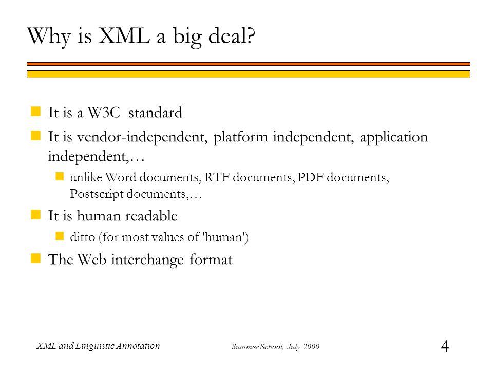 45 Summer School, July 2000 XML and Linguistic Annotation Element grammar nSince content model is a regular expression, markup grammar is context free nExcept for one thing ANY keyword nNote that any realistic application interprets the markup tree.