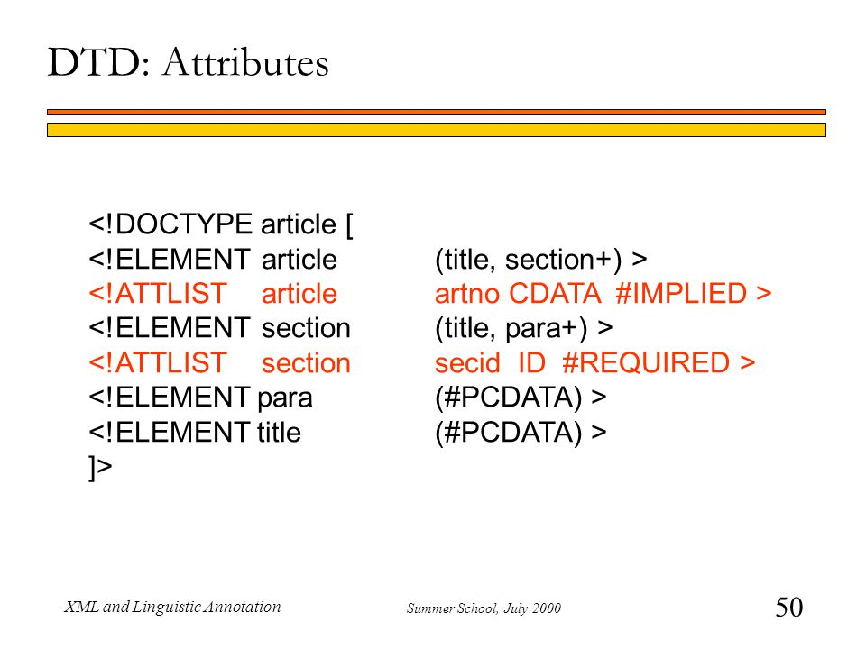 50 Summer School, July 2000 XML and Linguistic Annotation DTD: Attributes ]>
