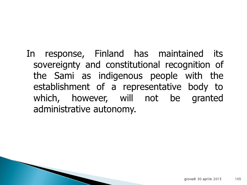 […] The Committee regrets that it has not received a clear answer concerning the rights of the Sami as an indigenous people (Constitution, sect.