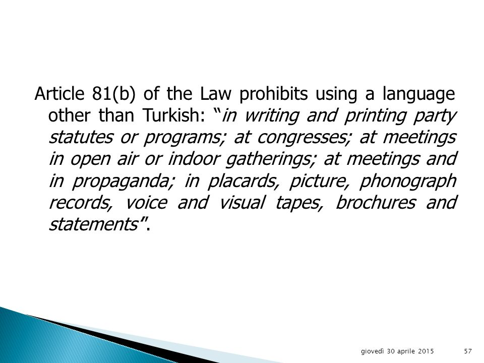 Article 42 of the Turkish Constitution states: No language other than Turkish shall be taught as a mother tongue to Turkish citizens at any institutions of training or education, …foreign language education will be determined by law .