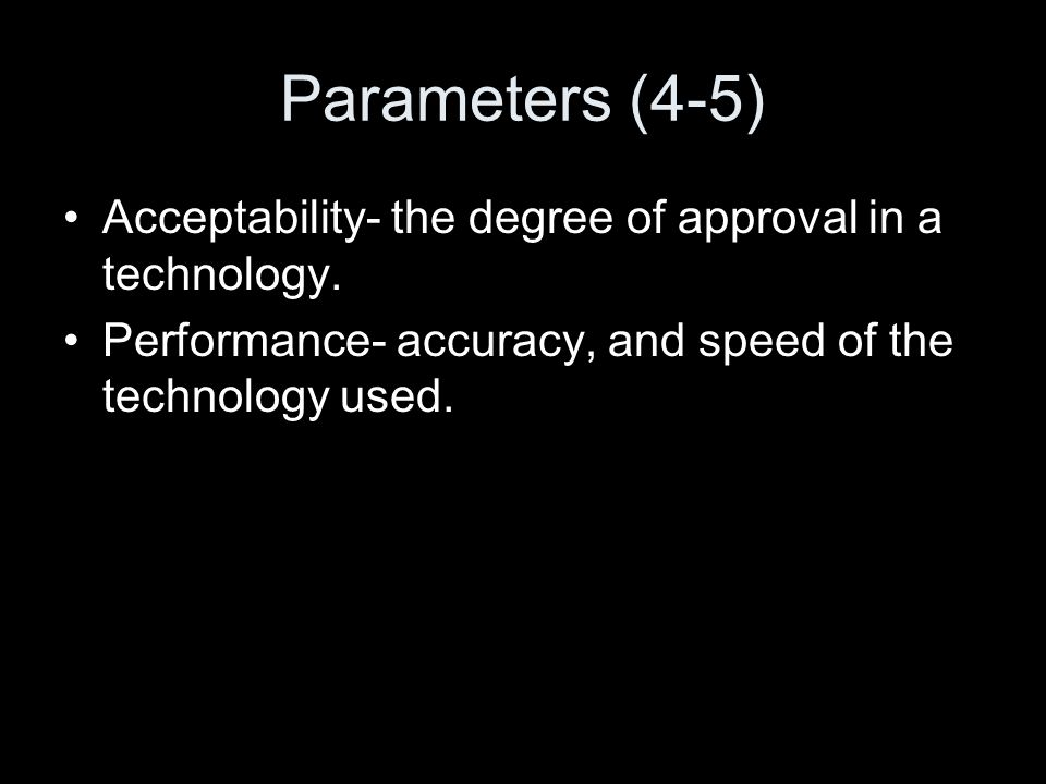 Parameters (4-5) Acceptability- the degree of approval in a technology.