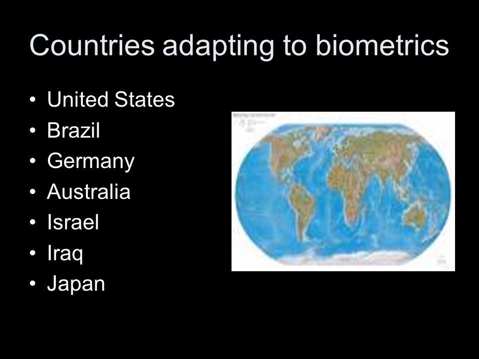 Countries adapting to biometrics United States Brazil Germany Australia Israel Iraq Japan
