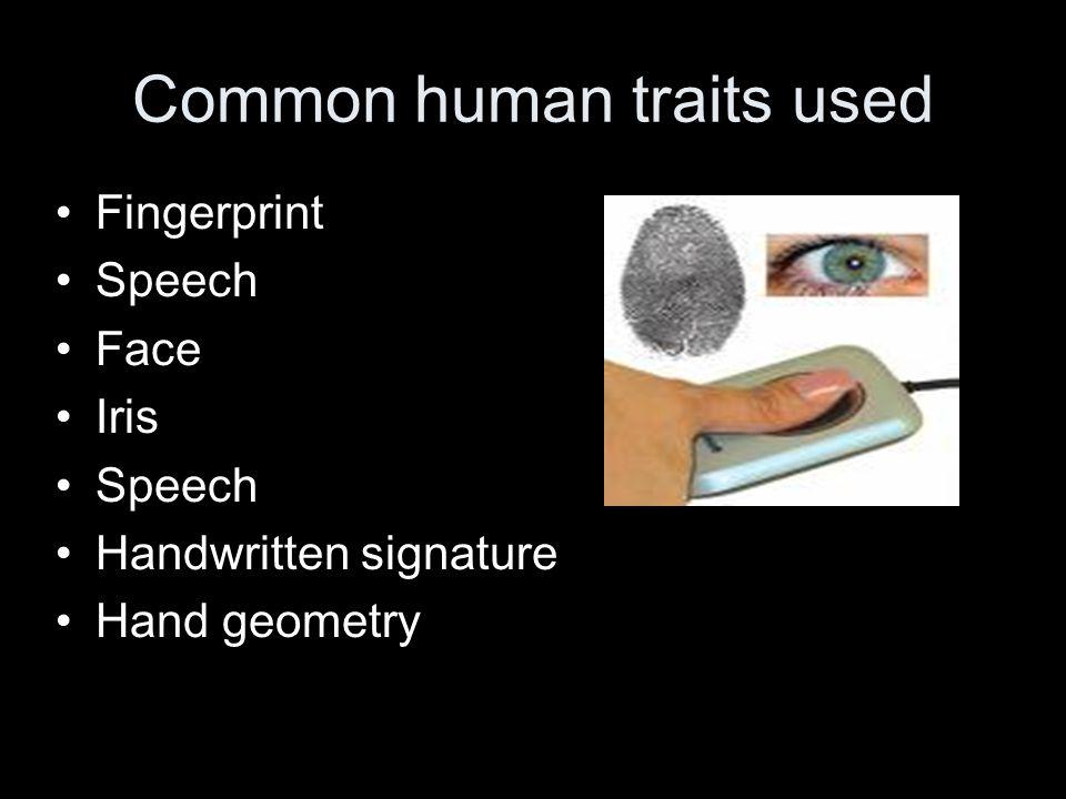 Common human traits used Fingerprint Speech Face Iris Speech Handwritten signature Hand geometry