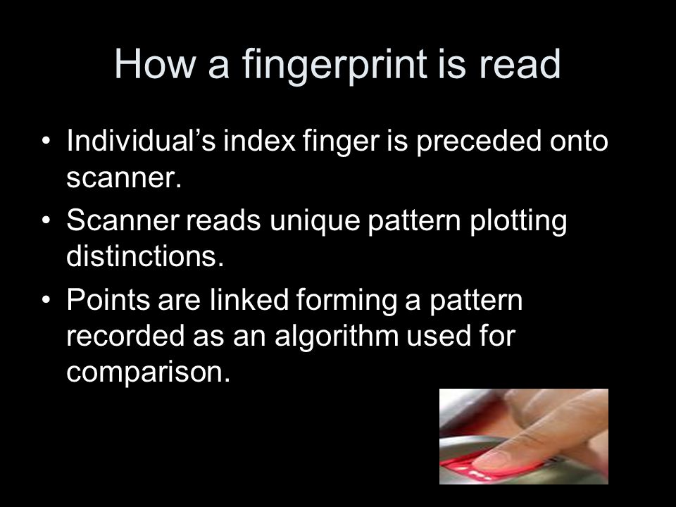How a fingerprint is read Individual's index finger is preceded onto scanner.