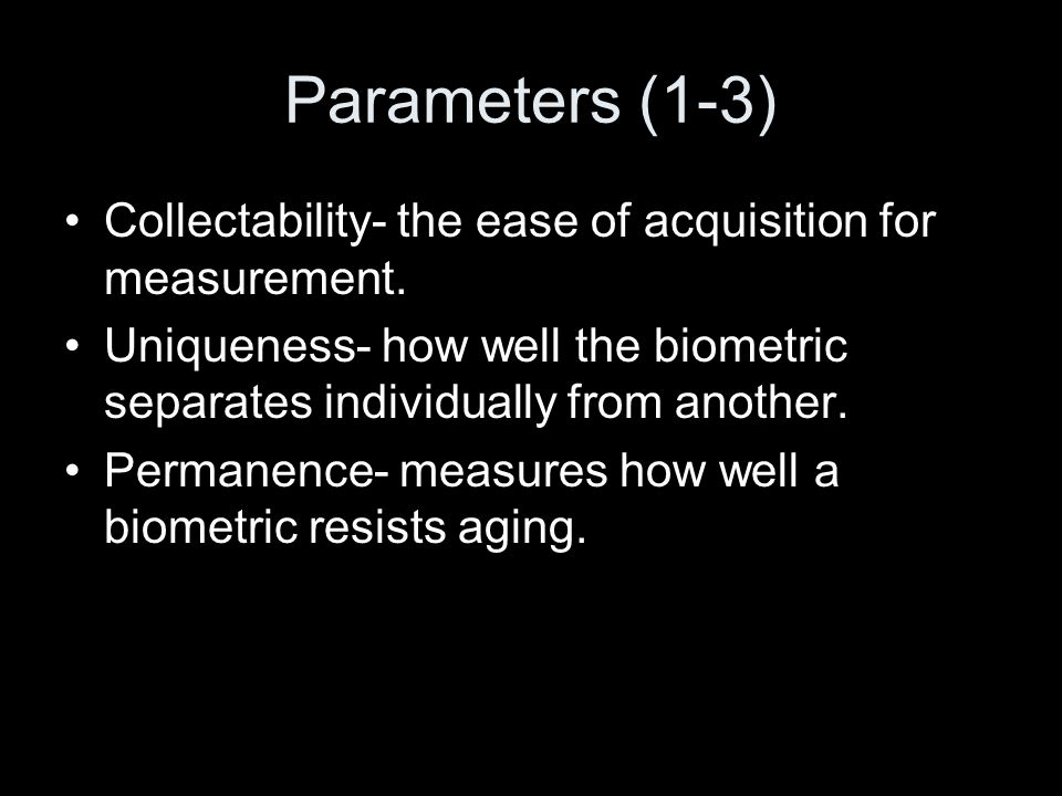Parameters (1-3) Collectability- the ease of acquisition for measurement.