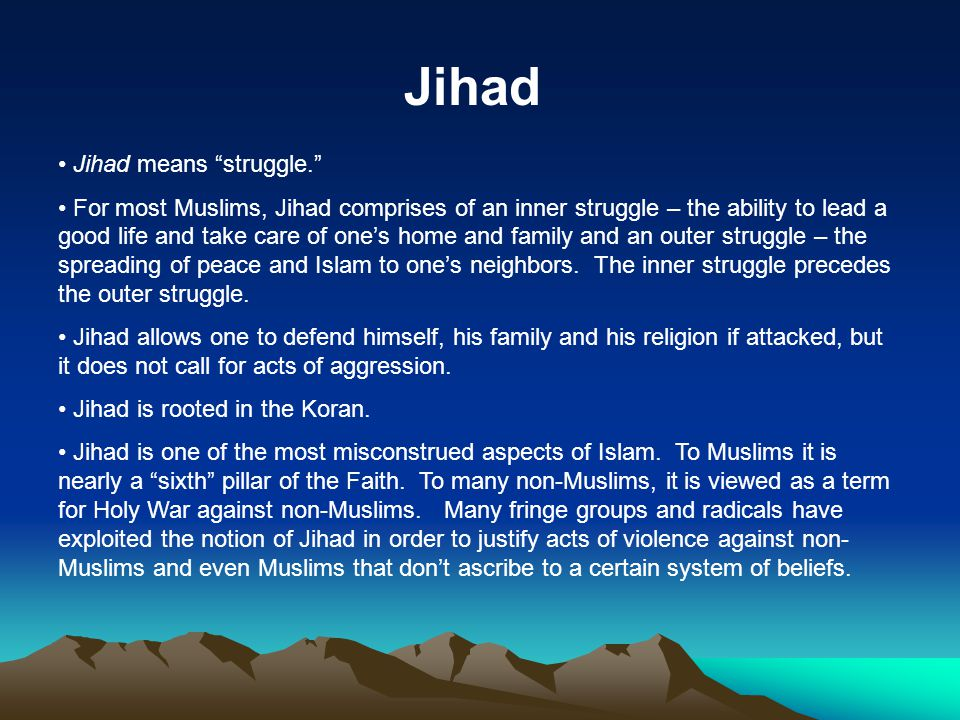 Jihad Jihad means struggle. For most Muslims, Jihad comprises of an inner struggle – the ability to lead a good life and take care of one's home and family and an outer struggle – the spreading of peace and Islam to one's neighbors.