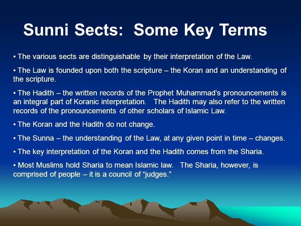 Sunni Sects: Some Key Terms The various sects are distinguishable by their interpretation of the Law.