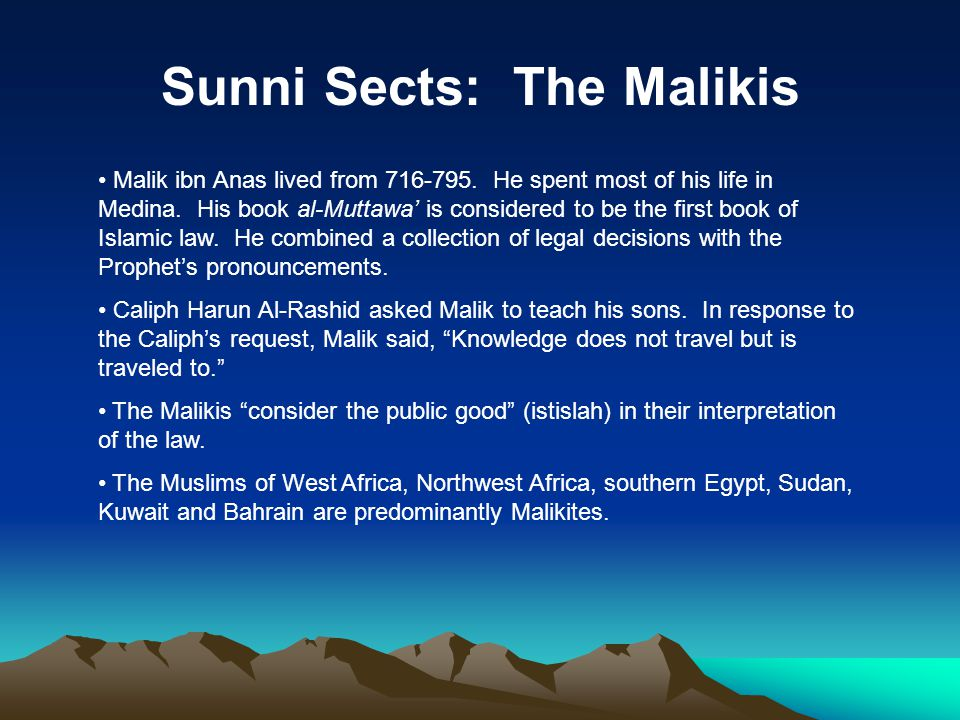 Sunni Sects: The Malikis Malik ibn Anas lived from 716-795.