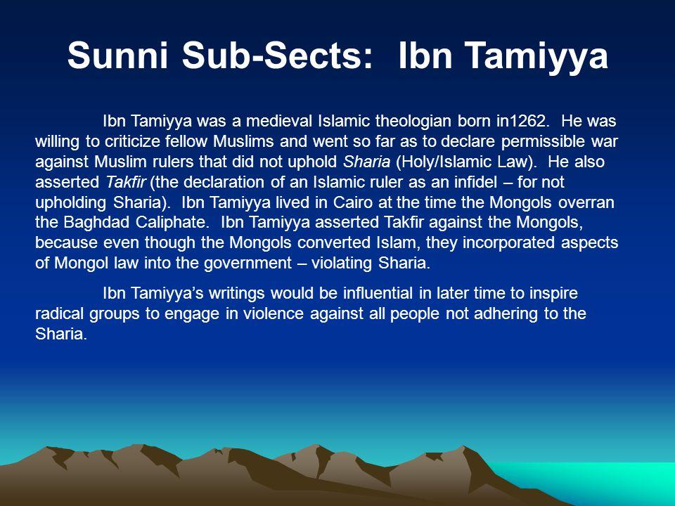 Sunni Sub-Sects: Ibn Tamiyya Ibn Tamiyya was a medieval Islamic theologian born in1262.