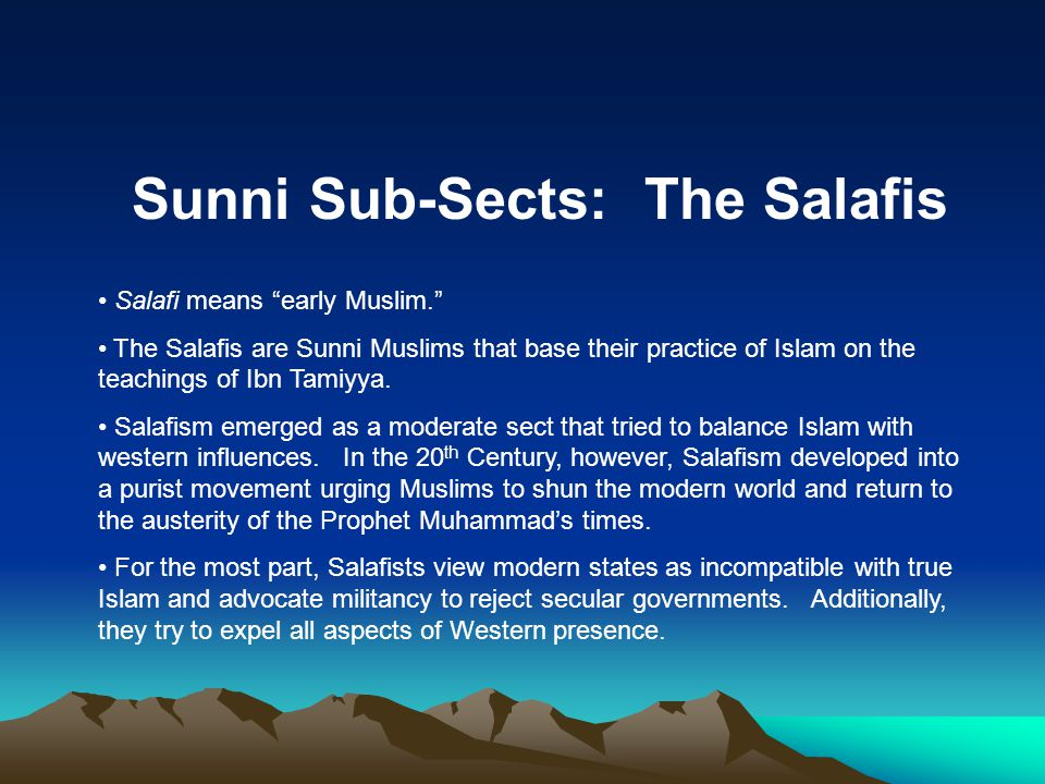Sunni Sub-Sects: The Salafis Salafi means early Muslim. The Salafis are Sunni Muslims that base their practice of Islam on the teachings of Ibn Tamiyya.