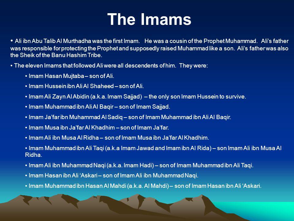 The Imams Ali ibn Abu Talib Al Murthadha was the first Imam.