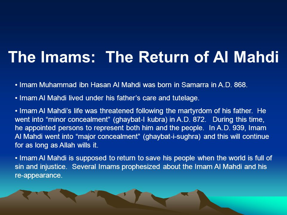 The Imams: The Return of Al Mahdi Imam Muhammad ibn Hasan Al Mahdi was born in Samarra in A.D.