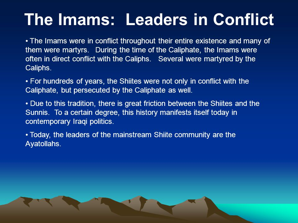 The Imams: Leaders in Conflict The Imams were in conflict throughout their entire existence and many of them were martyrs. During the time of the Cali