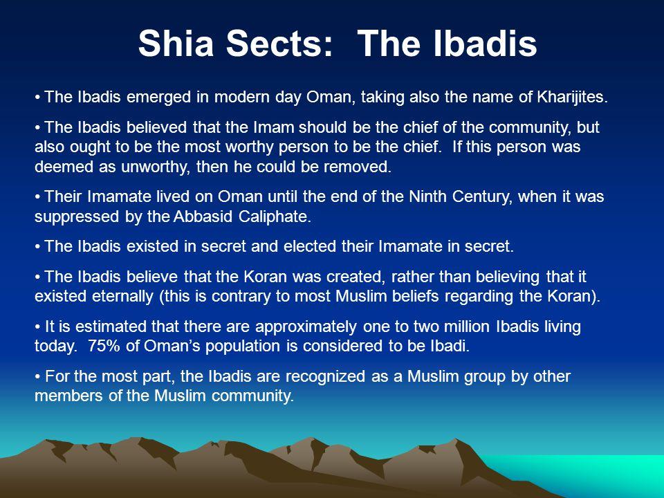 Shia Sects: The Ibadis The Ibadis emerged in modern day Oman, taking also the name of Kharijites.