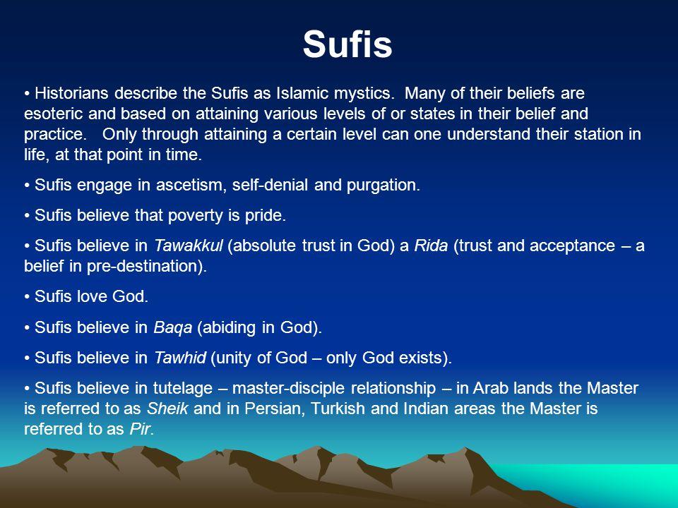 Sufis Historians describe the Sufis as Islamic mystics.