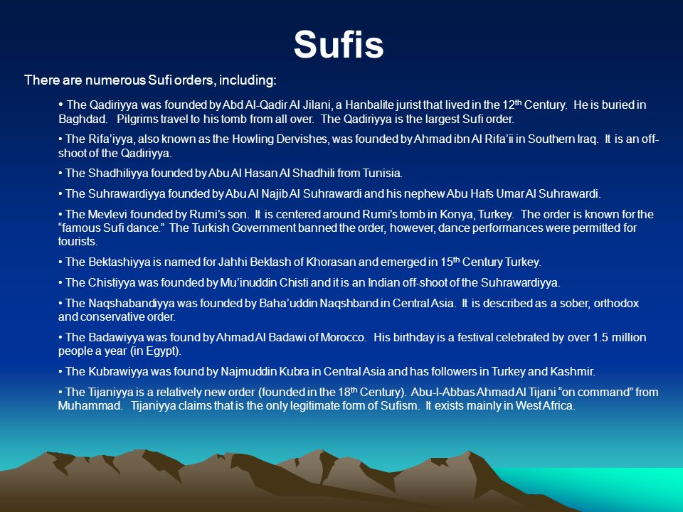 Sufis There are numerous Sufi orders, including: The Qadiriyya was founded by Abd Al-Qadir Al Jilani, a Hanbalite jurist that lived in the 12 th Century.