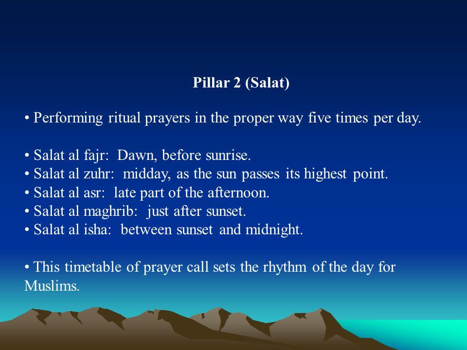 Pillar 2 (Salat) Performing ritual prayers in the proper way five times per day.