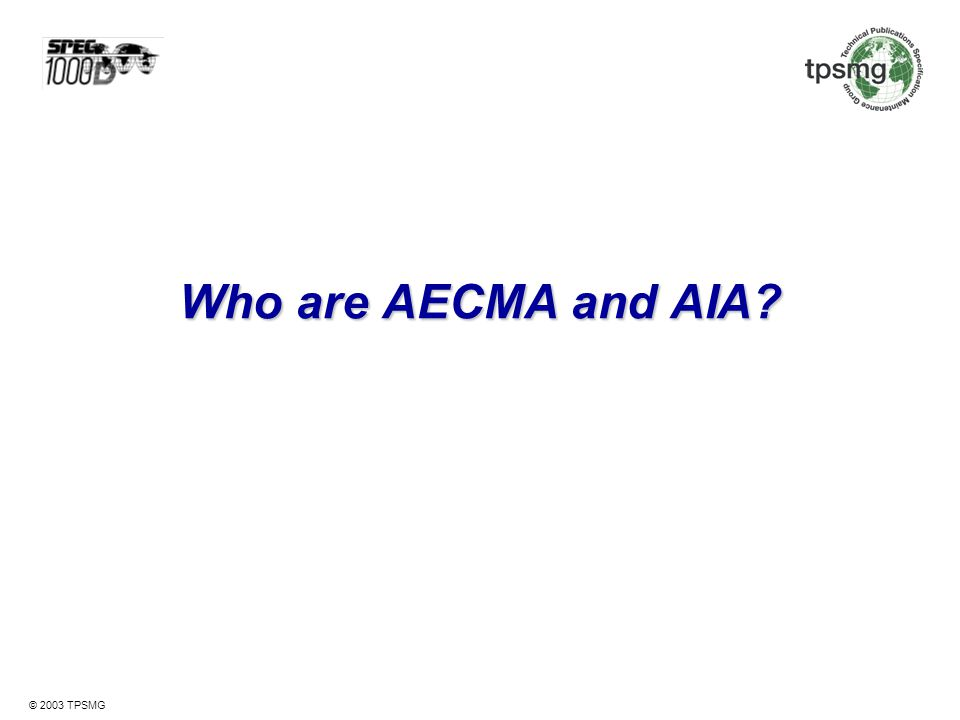 © 2003 TPSMG Who is AECMA.