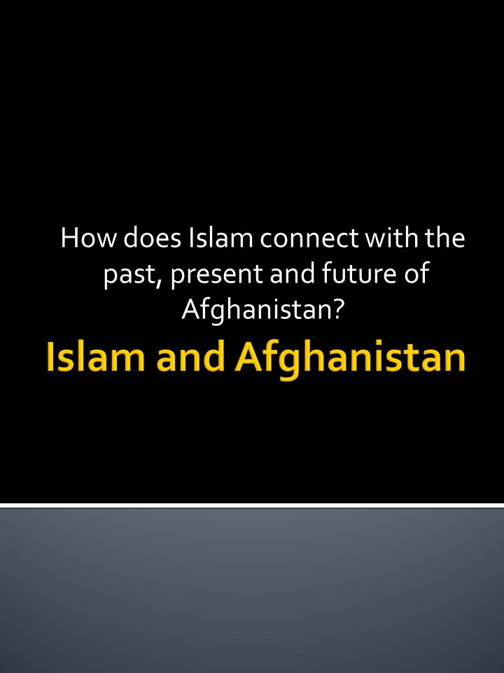 How does Islam connect with the past, present and future of Afghanistan?