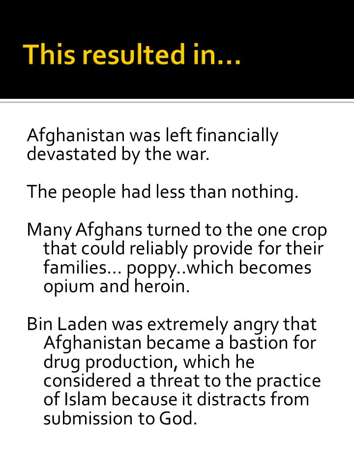 Afghanistan was left financially devastated by the war. The people had less than nothing. Many Afghans turned to the one crop that could reliably prov