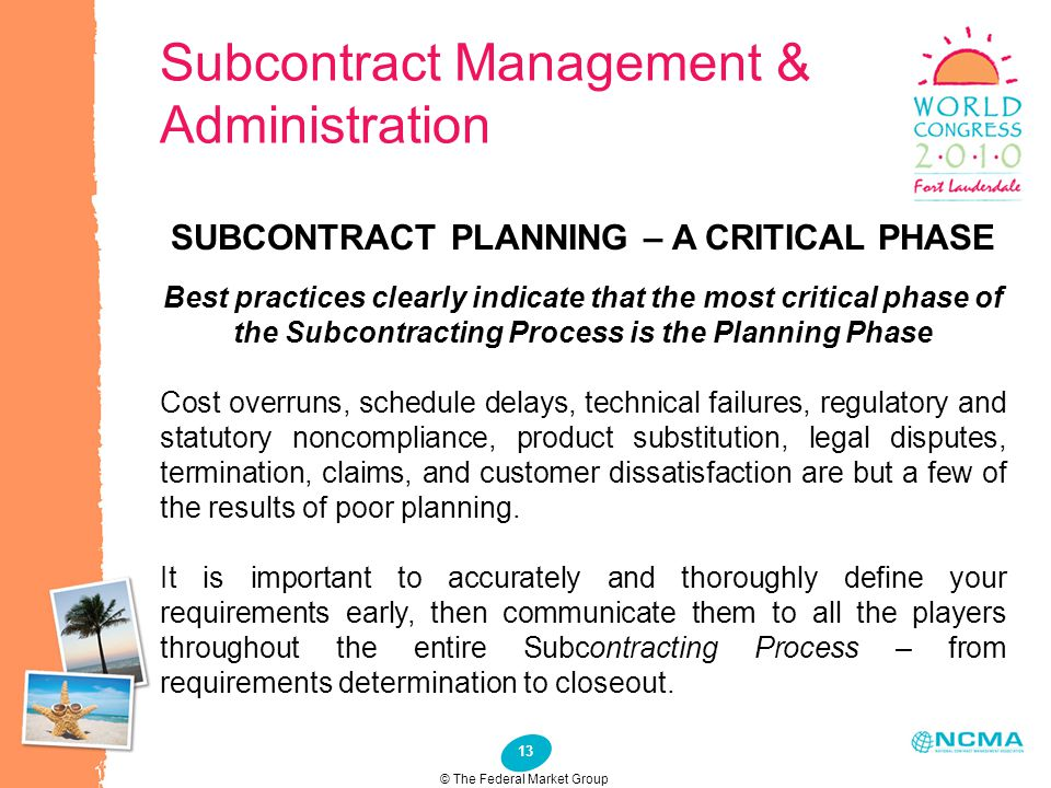 13 Subcontract Management & Administration © The Federal Market Group SUBCONTRACT PLANNING – A CRITICAL PHASE Best practices clearly indicate that the