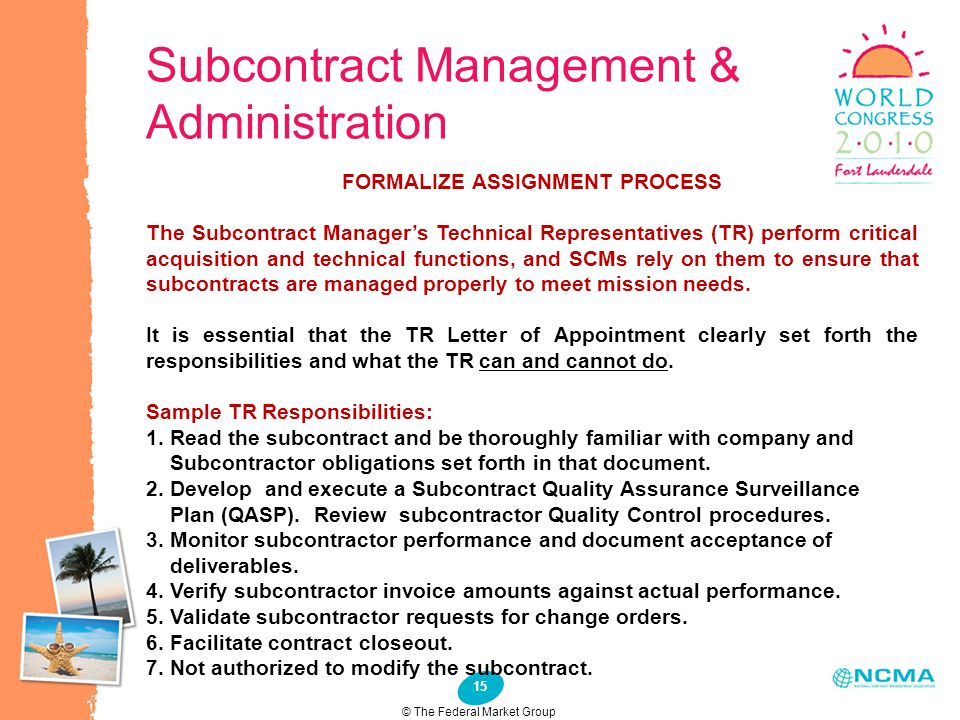 15 Subcontract Management & Administration © The Federal Market Group FORMALIZE ASSIGNMENT PROCESS The Subcontract Manager's Technical Representatives
