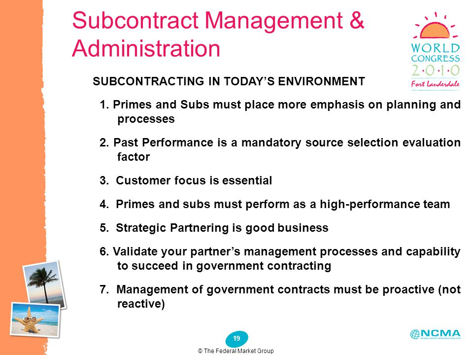 19 Subcontract Management & Administration © The Federal Market Group SUBCONTRACTING IN TODAY'S ENVIRONMENT 1. Primes and Subs must place more emphasi