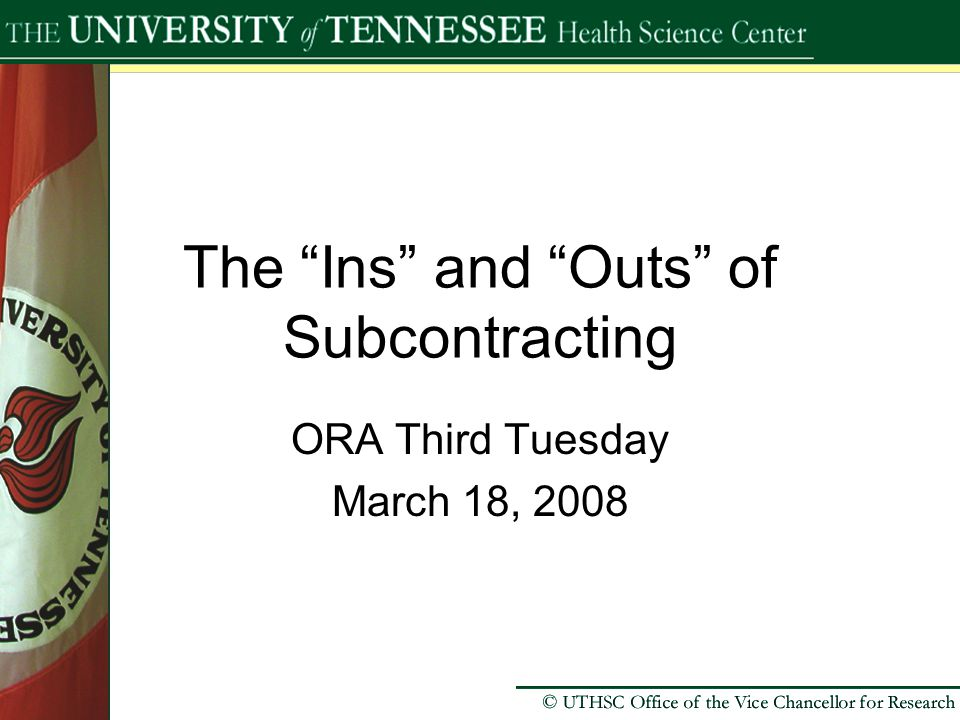The Ins and Outs of Subcontracting ORA Third Tuesday March 18, 2008