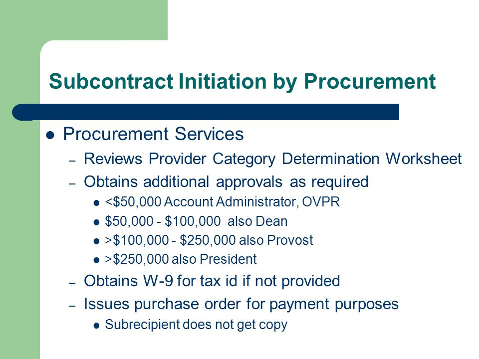 Subcontract Initiation by Procurement Procurement Services – Reviews Provider Category Determination Worksheet – Obtains additional approvals as requi