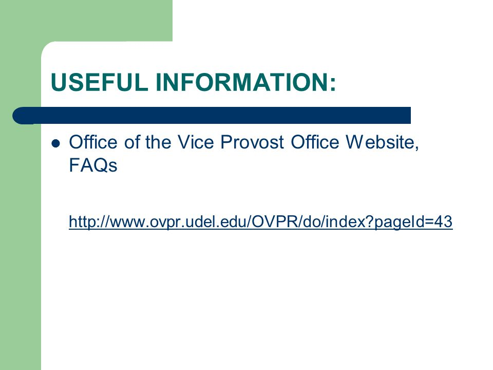 USEFUL INFORMATION: Office of the Vice Provost Office Website, FAQs http://www.ovpr.udel.edu/OVPR/do/index?pageId=43