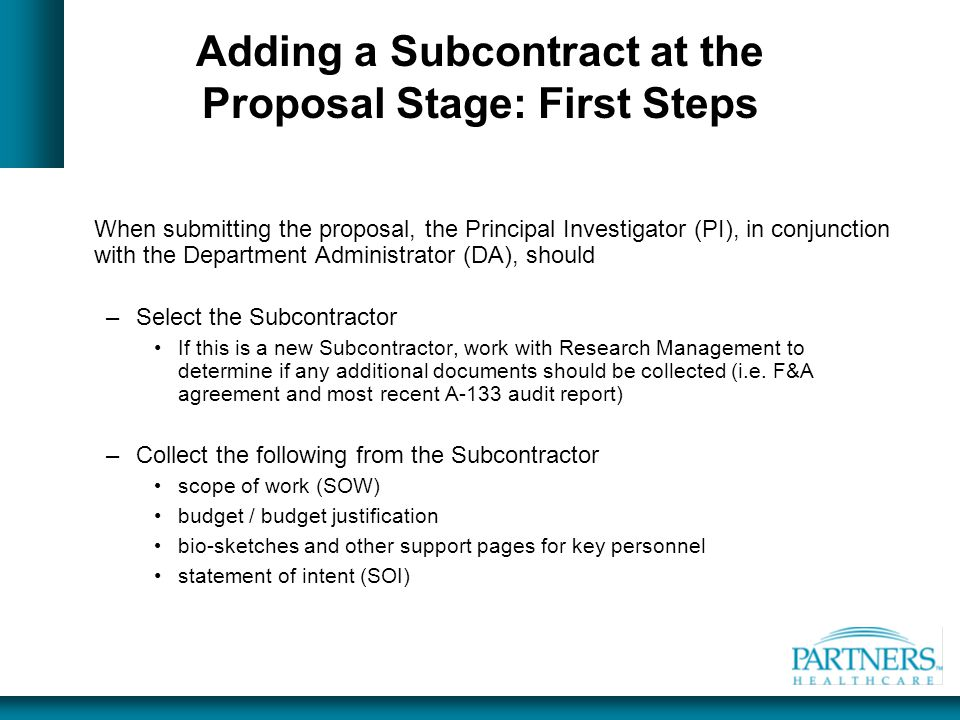 Adding a Subcontract at the Proposal Stage: First Steps When submitting the proposal, the Principal Investigator (PI), in conjunction with the Departm