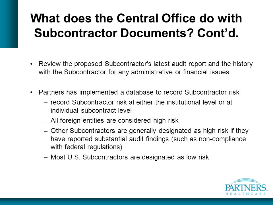 What does the Central Office do with Subcontractor Documents? Cont'd. Review the proposed Subcontractor's latest audit report and the history with the