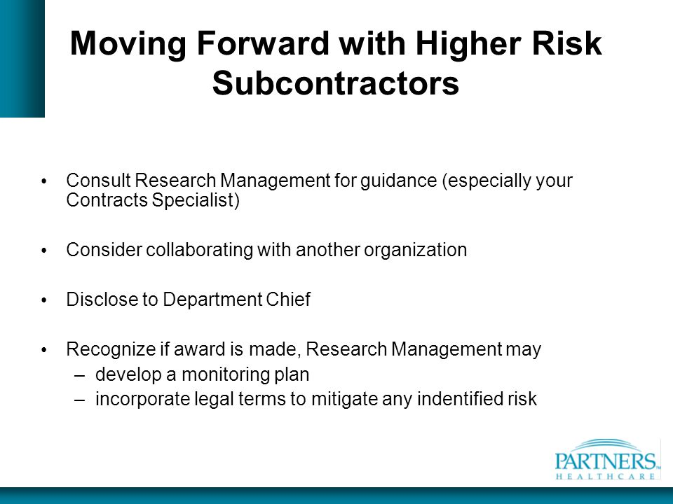 Moving Forward with Higher Risk Subcontractors Consult Research Management for guidance (especially your Contracts Specialist) Consider collaborating