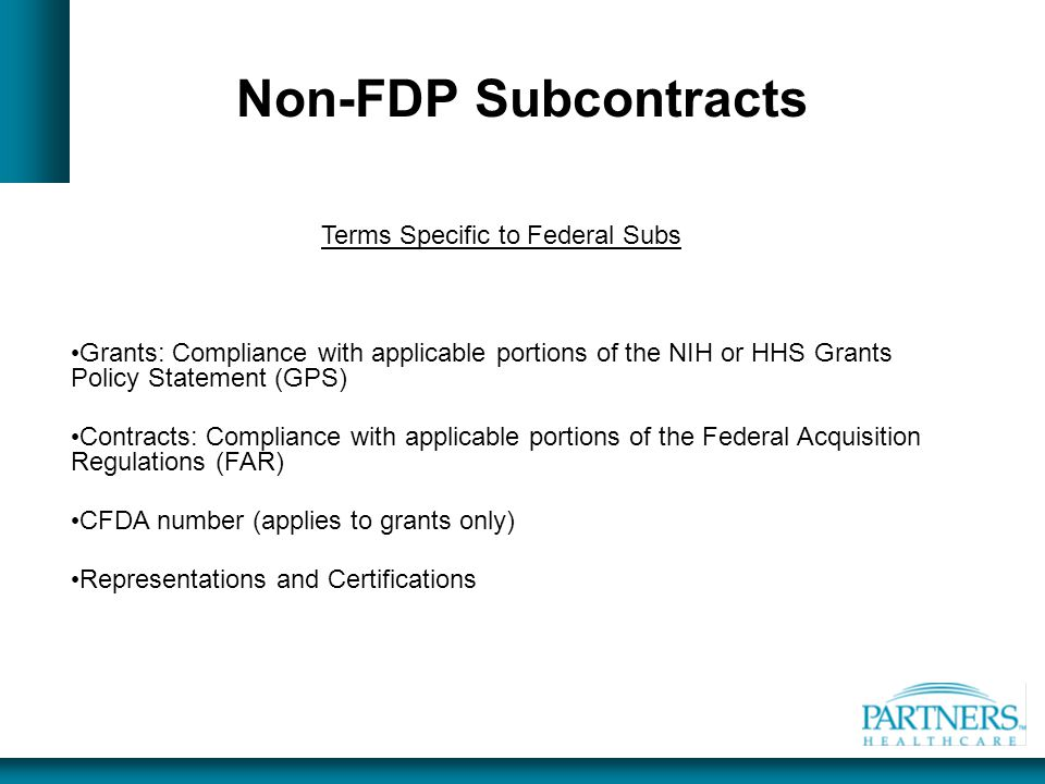 Non-FDP Subcontracts Terms Specific to Federal Subs Grants: Compliance with applicable portions of the NIH or HHS Grants Policy Statement (GPS) Contra