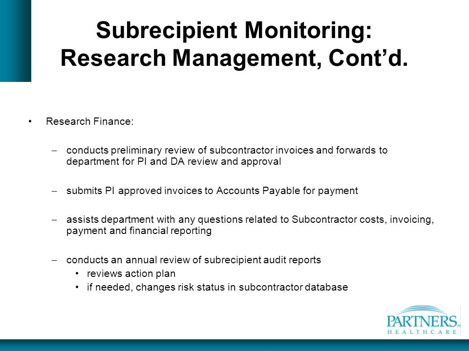 Subrecipient Monitoring: Research Management, Cont'd. Research Finance: – conducts preliminary review of subcontractor invoices and forwards to depart