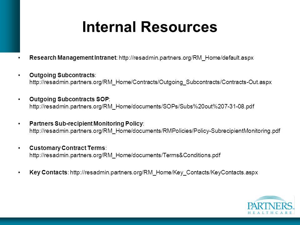 Internal Resources Research Management Intranet: http://resadmin.partners.org/RM_Home/default.aspx Outgoing Subcontracts: http://resadmin.partners.org