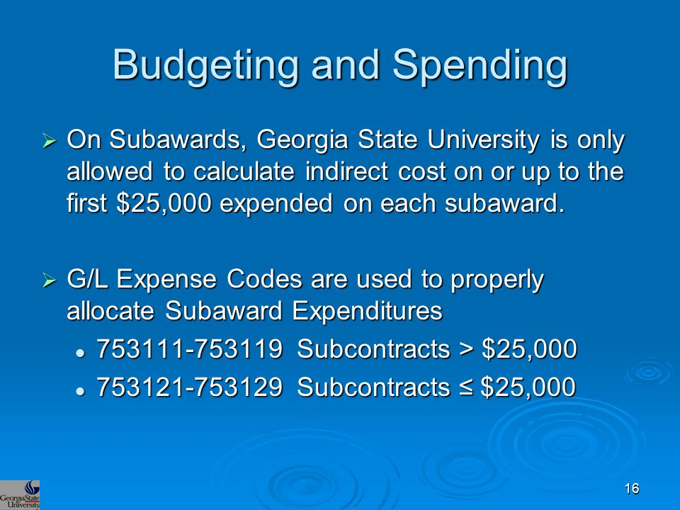Budgeting and Spending  On Subawards, Georgia State University is only allowed to calculate indirect cost on or up to the first $25,000 expended on e