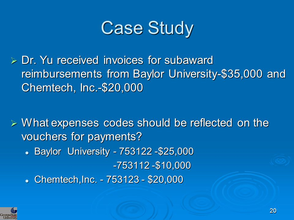 Case Study  Dr. Yu received invoices for subaward reimbursements from Baylor University-$35,000 and Chemtech, Inc.-$20,000  What expenses codes shou