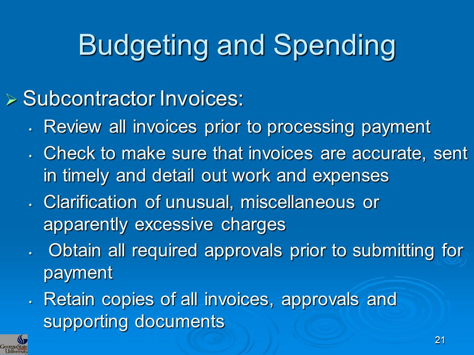 Budgeting and Spending  Subcontractor Invoices: Review all invoices prior to processing payment Review all invoices prior to processing payment Check