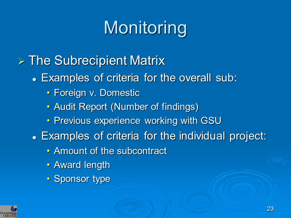 Monitoring  The Subrecipient Matrix Examples of criteria for the overall sub: Examples of criteria for the overall sub: Foreign v. DomesticForeign v.
