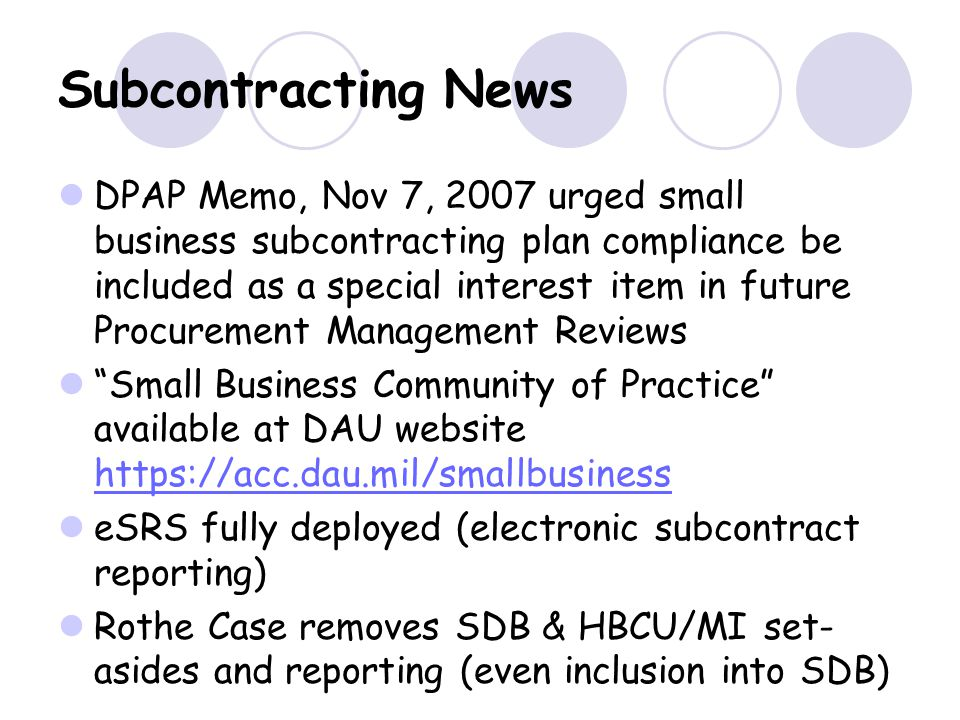 Subcontracting News DPAP Memo, Nov 7, 2007 urged small business subcontracting plan compliance be included as a special interest item in future Procur