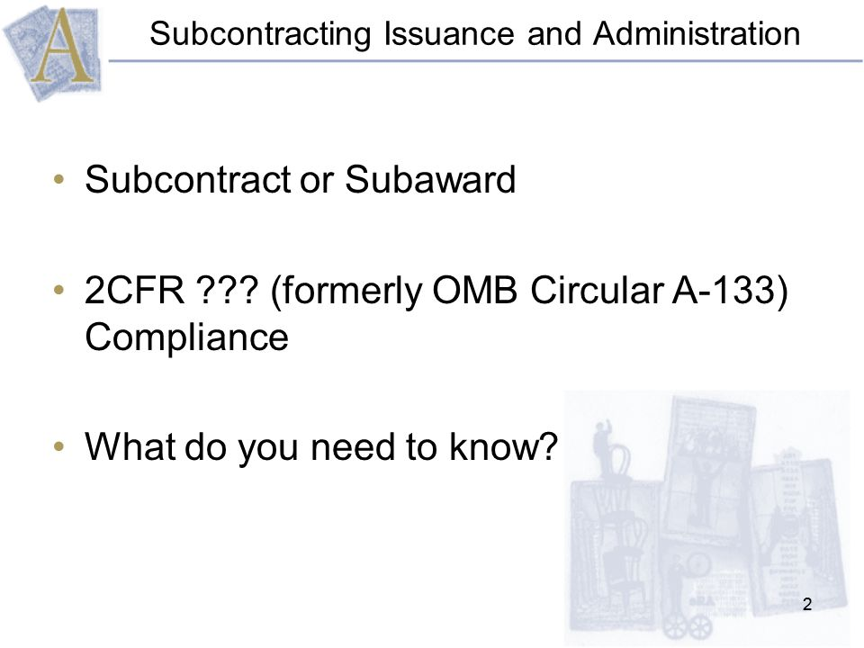 22 Subcontracting Issuance and Administration Subcontract or Subaward 2CFR .