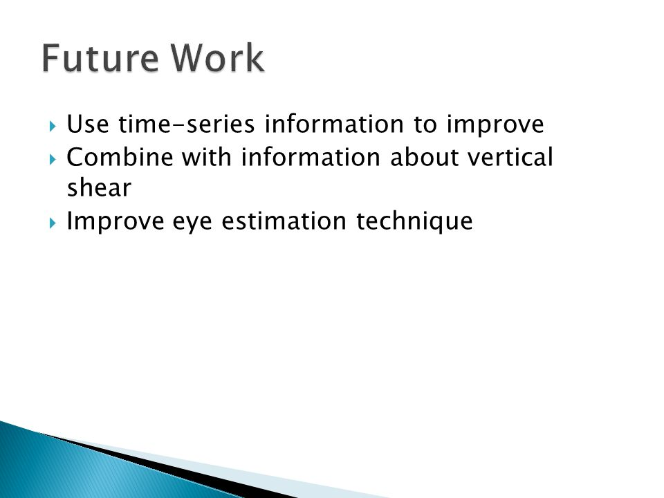  Use time-series information to improve  Combine with information about vertical shear  Improve eye estimation technique