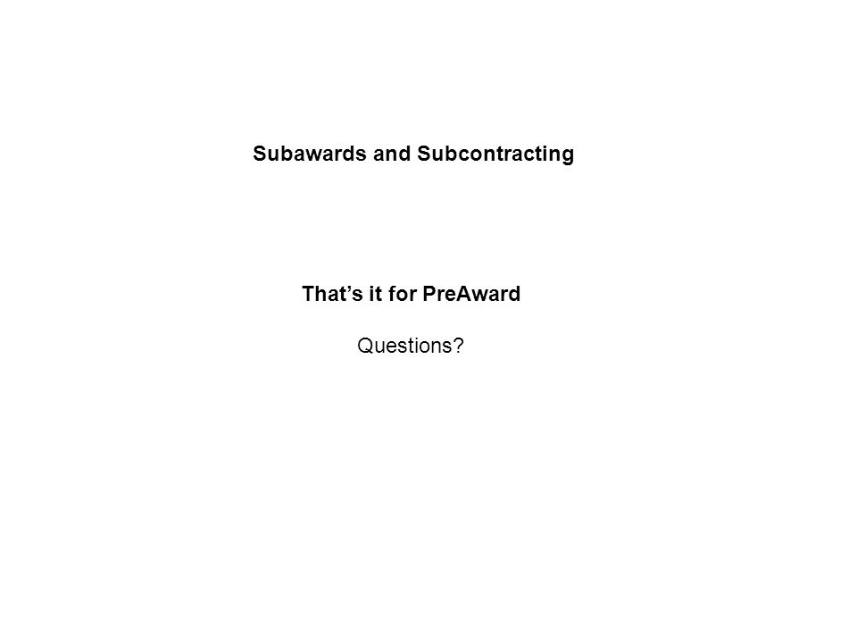 That's it for PreAward Questions Subawards and Subcontracting